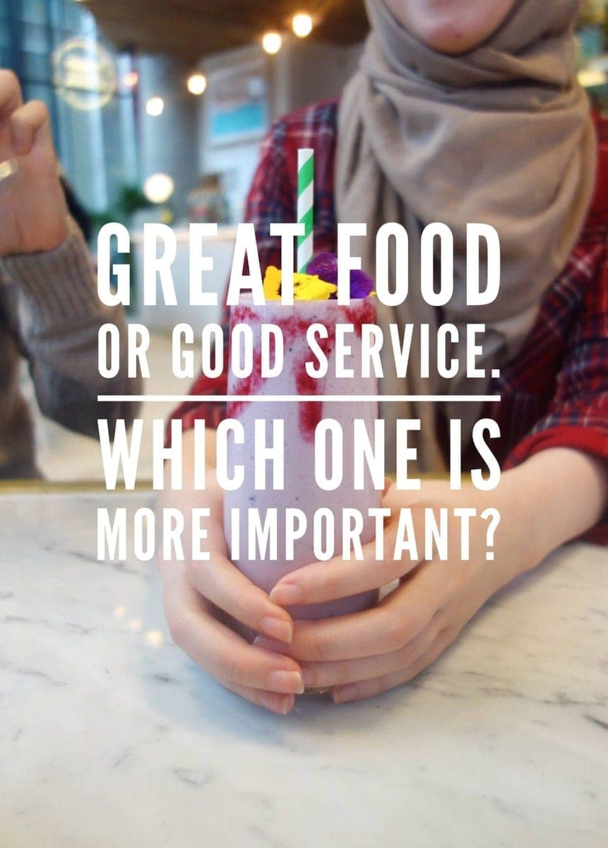 Great food or good service - Which one is more important?
