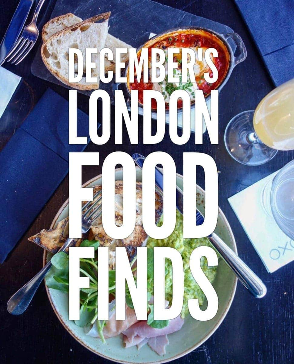 Last round up of 2017 - Check out Decembers London Food Finds
