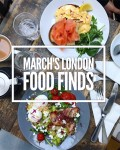 March's London Food Finds