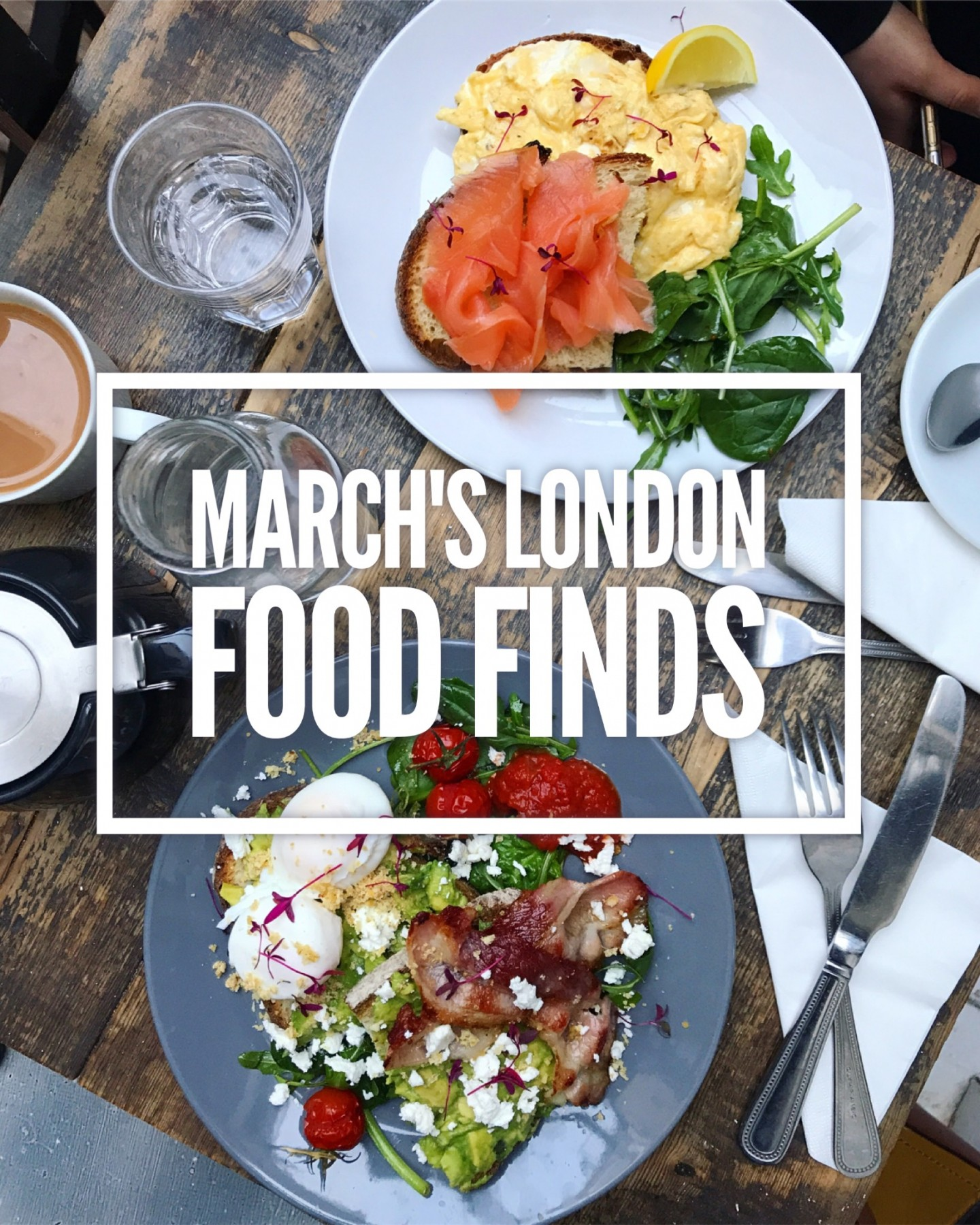 March's London Food Finds (2018)