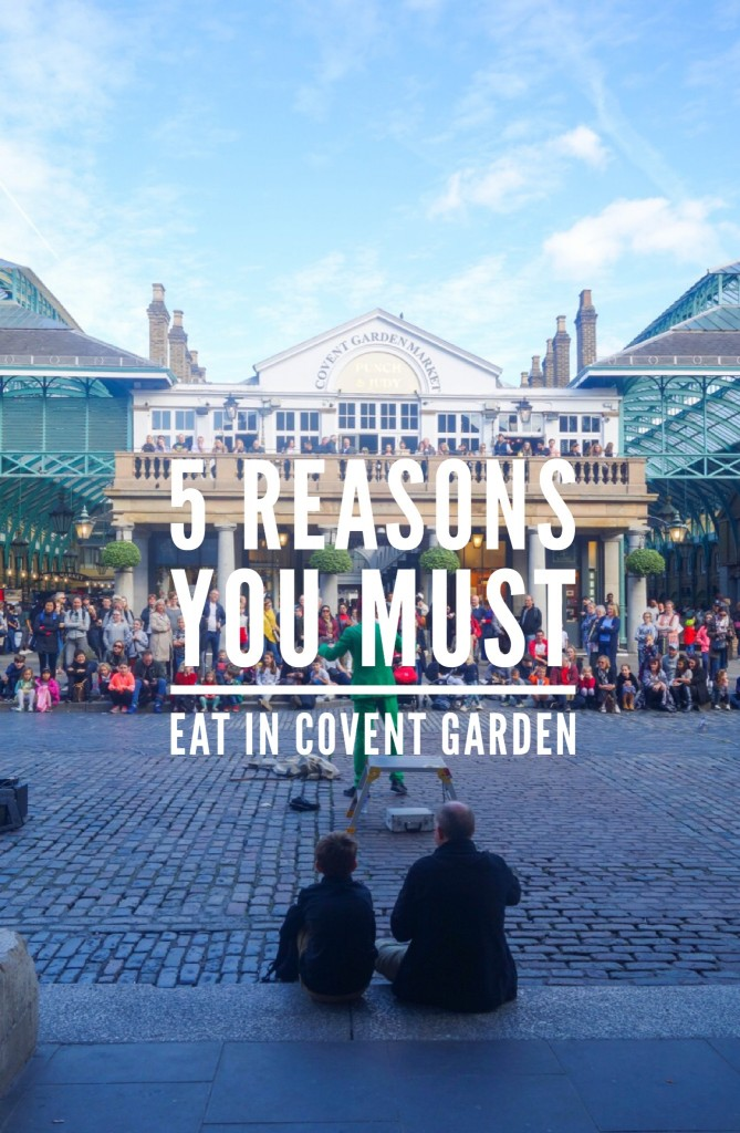 5 Reasons You Must Eat in Covent Garden