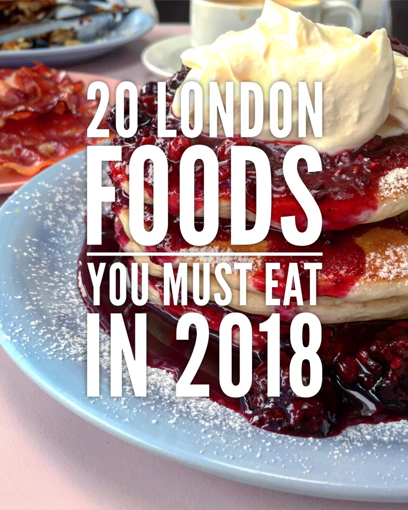 20 London Foods You Must Eat in 2018
