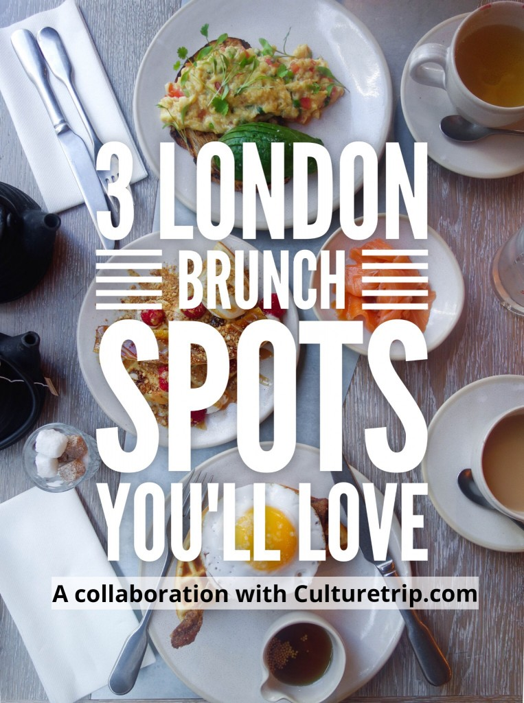 3 Brunch Places You'll Love in London – A Collaboration with Culture Trip!