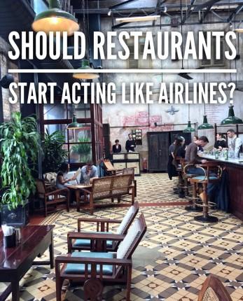 Should Restaurants Start Acting like Airlines?