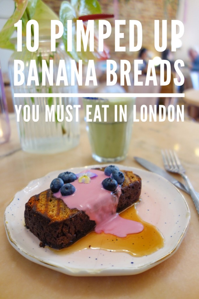10 Pimped Up Banana Breads You Must Eat in London