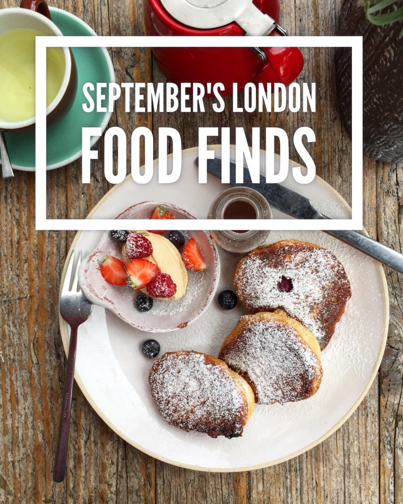 September's London Food Finds (2017) : Picks From London's Best Restaurants