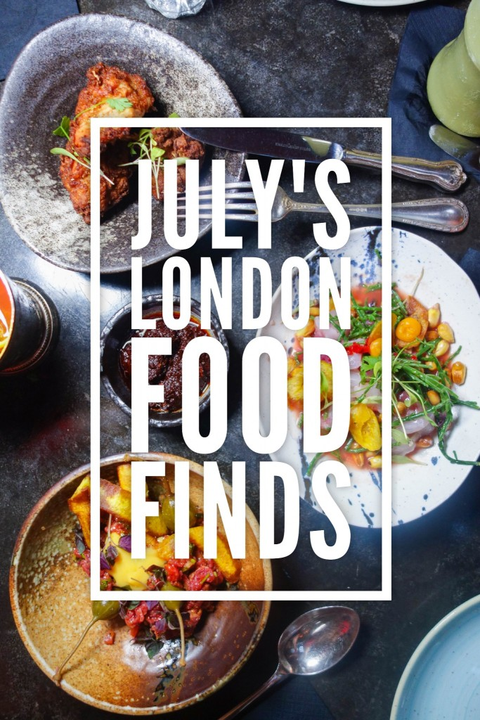 July's London Food Finds (2017) : Picks From London's Best Restaurants