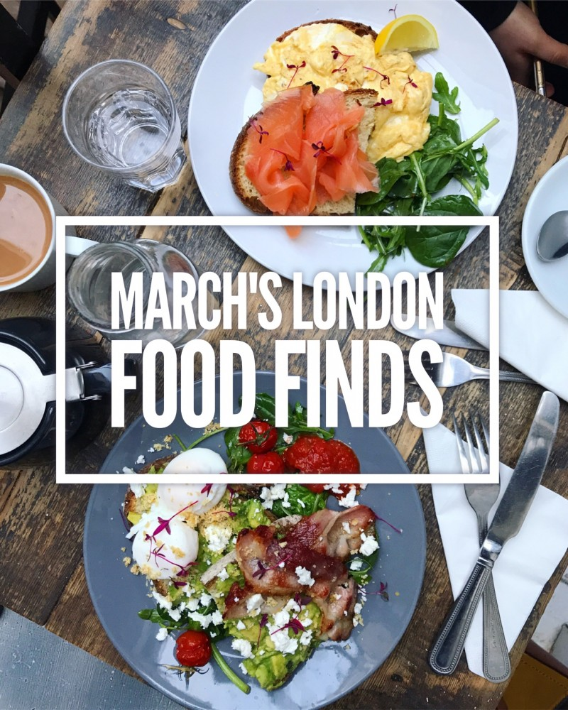 March's London Food Finds 2018