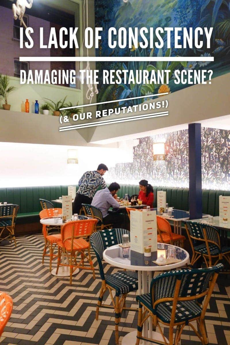 Is Lack of Consistency Damaging The Restaurant Scene? (& our own reputations!)