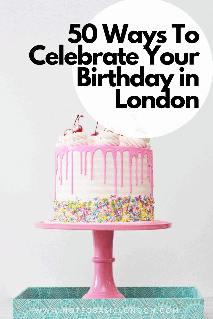50 Ways To Celebrate Your Birthday In London