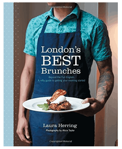 London's Best Brunches: Must Have Books for People Who Love Eating Out in London