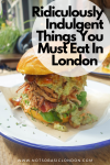 Ridiculously Indulgent Things You Must Eat in London