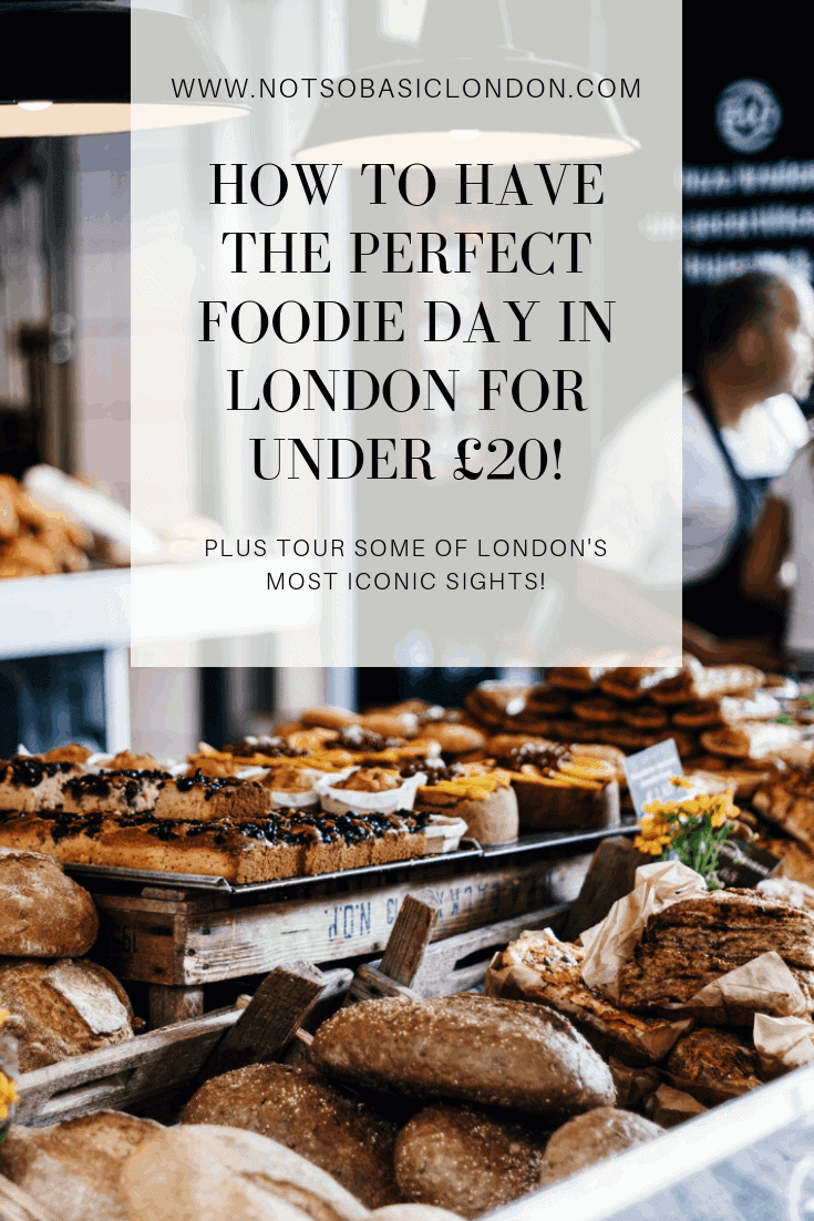 How To Have The Perfect Foodie Day in London For Under £20!