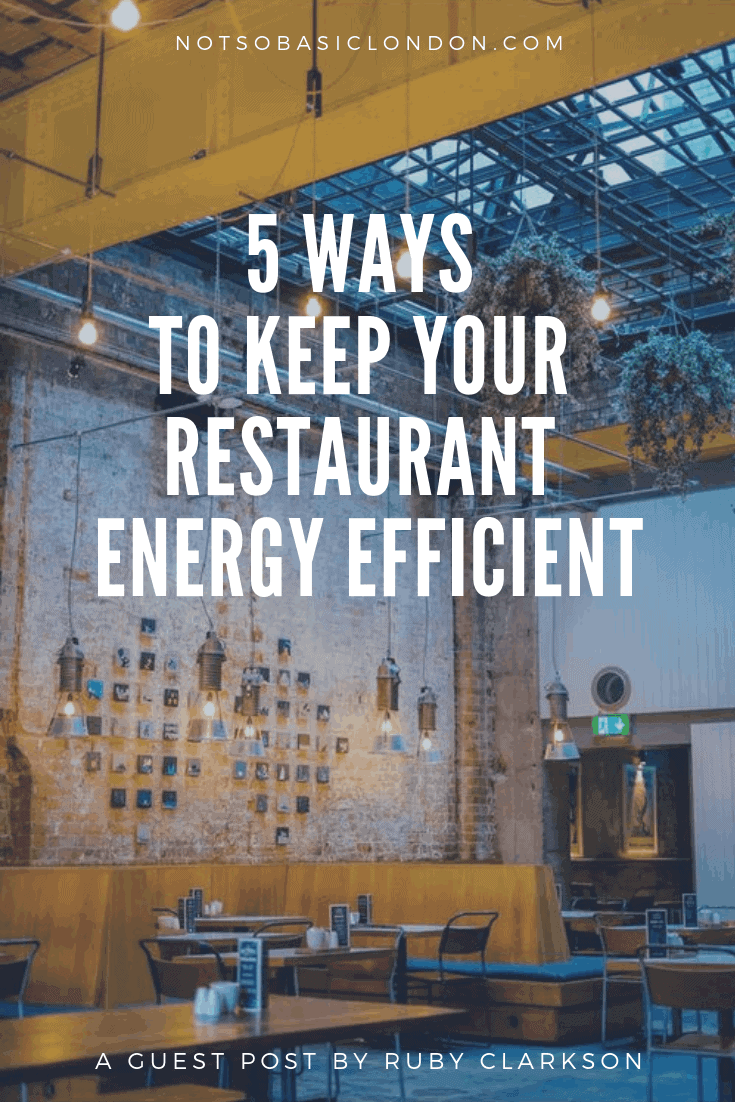 Guest Post: 5 Ways To Keep Your Restaurant Energy Efficient By Ruby Clarkson