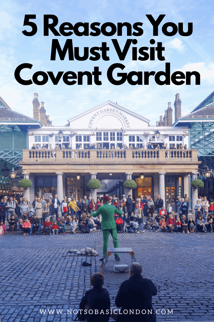 5 Reasons You Must Visit Covent Garden